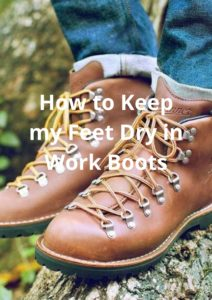 How to Keep my Feet Dry in Work Boots